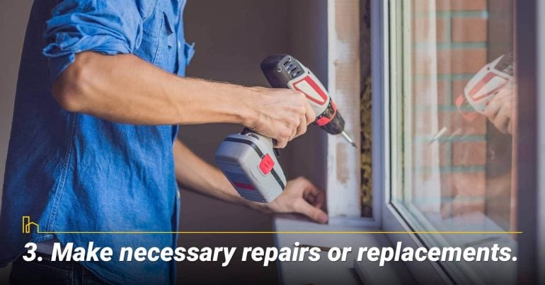 Make necessary repairs or replacements