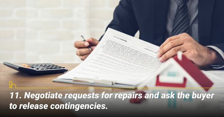 Negotiate requests for repairs and ask the buyer to release contingencies