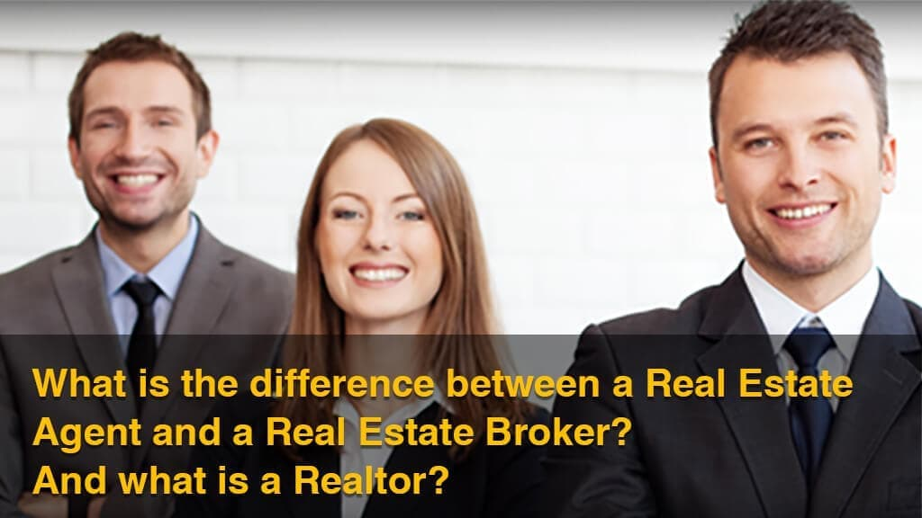 What is the difference between a Real Estate Agent and a Real Estate Broker? And what is a Realtor?