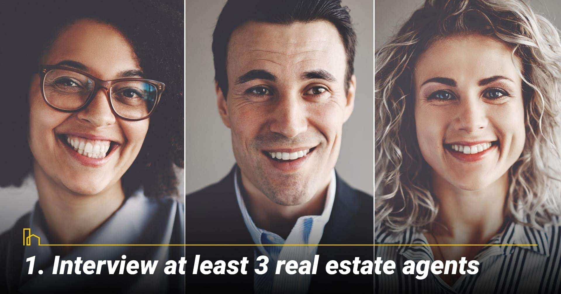 Interview at least 3 real estate agents