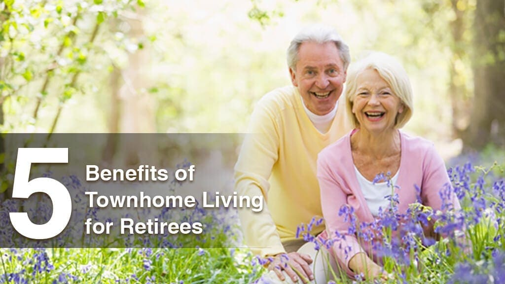 5 Benefits of Townhome Living for Retirees