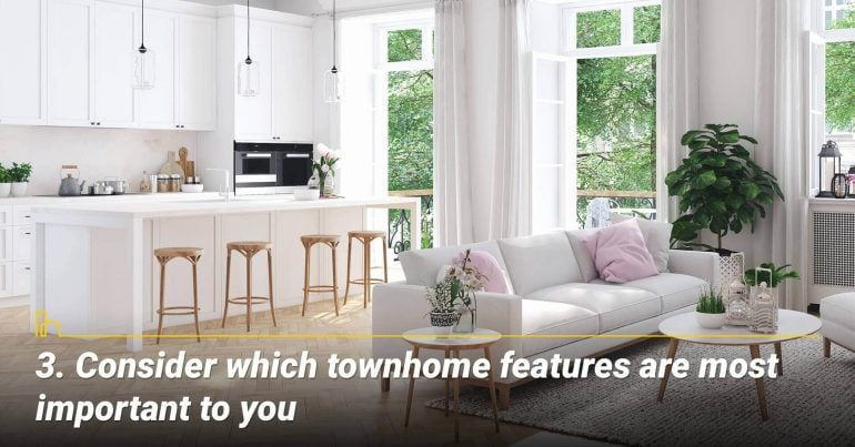 Consider which townhome features are most important to you