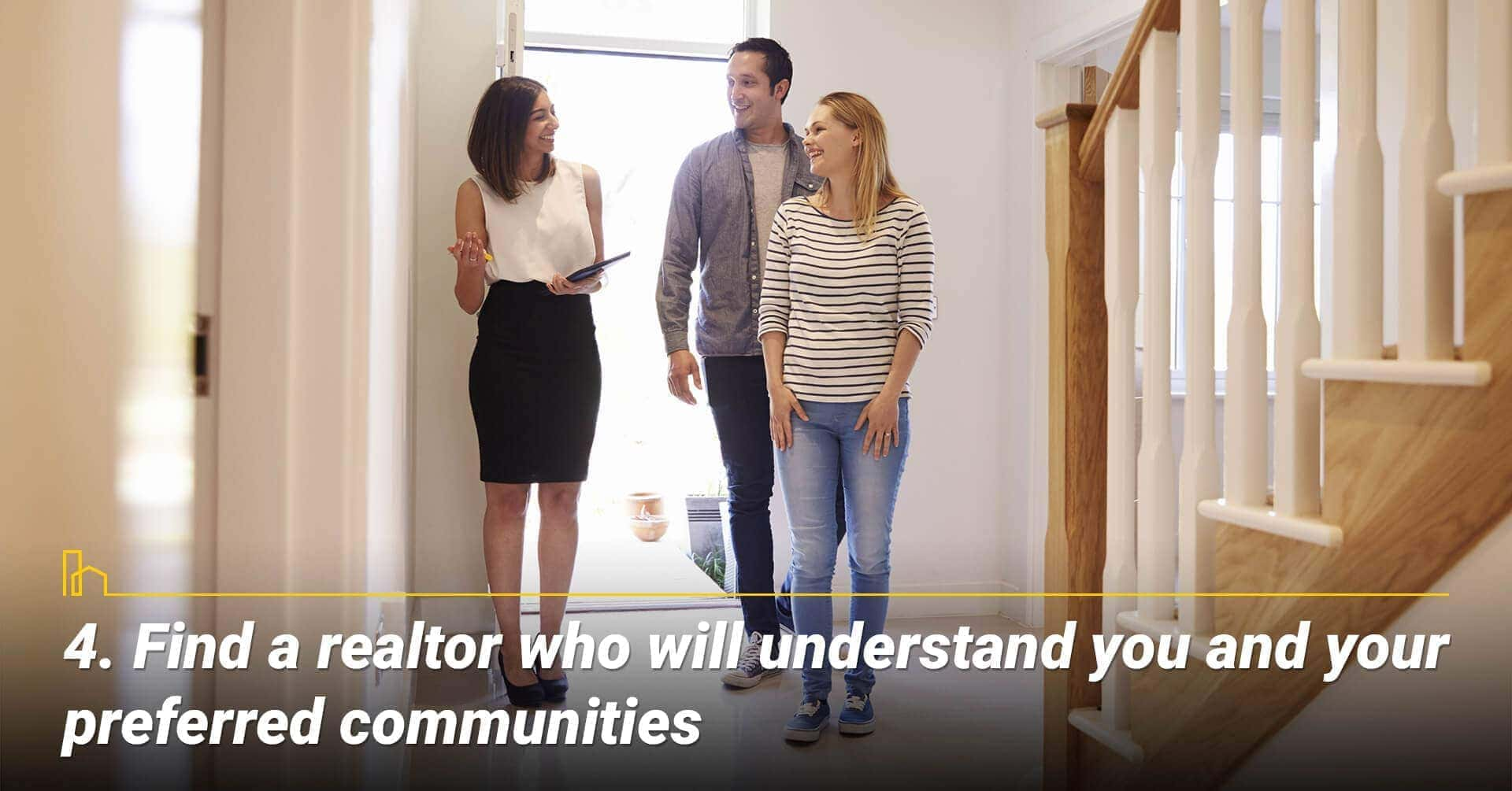 Find a realtor who will understand you and your preferred communities