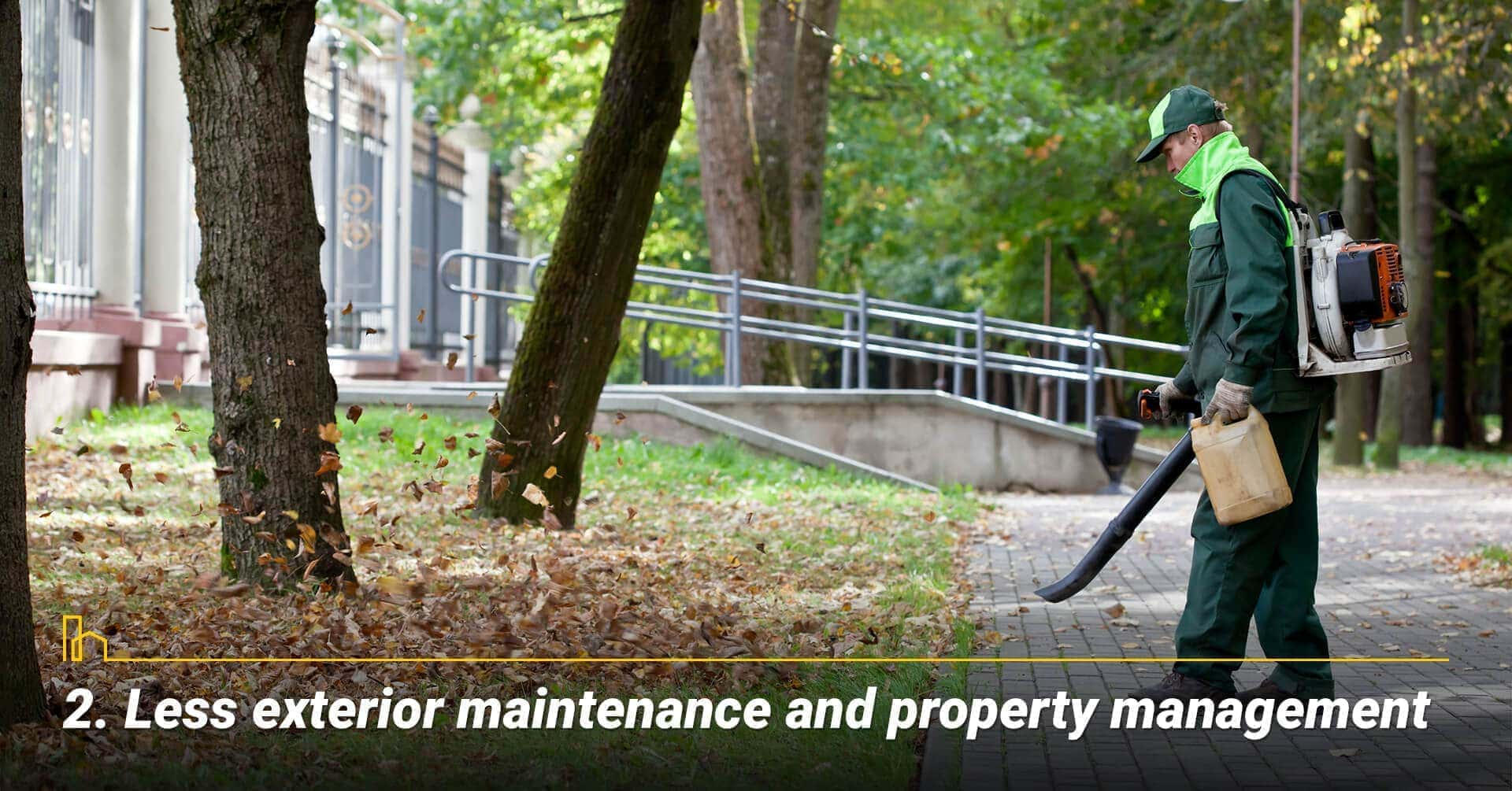 Less exterior maintenance and property management