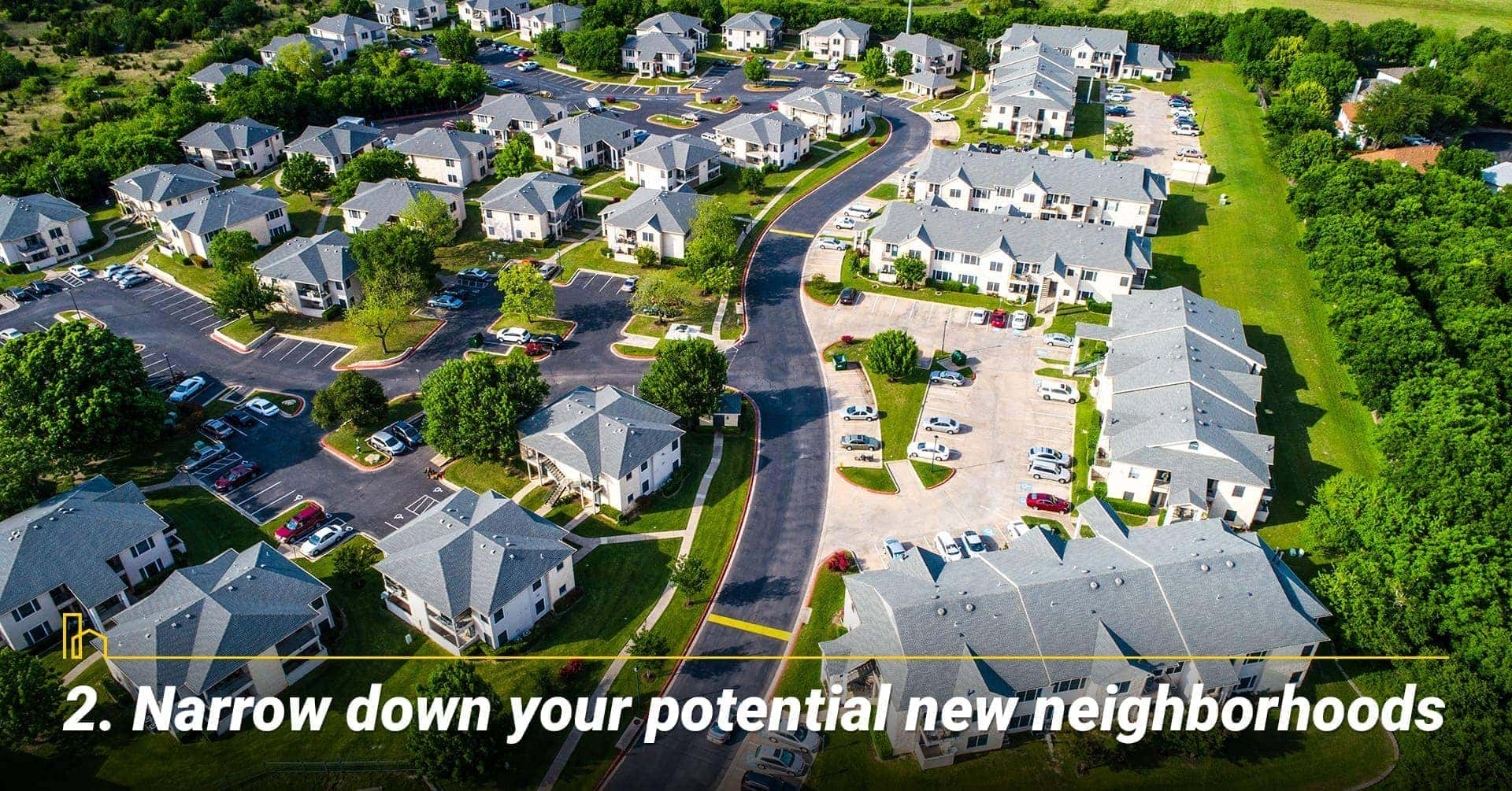 Narrow down your potential new neighborhoods, location location location