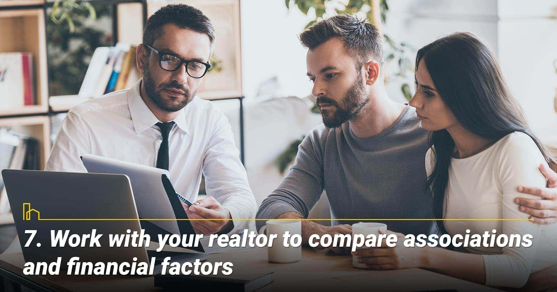 Work with your realtor to compare associations and financial factors