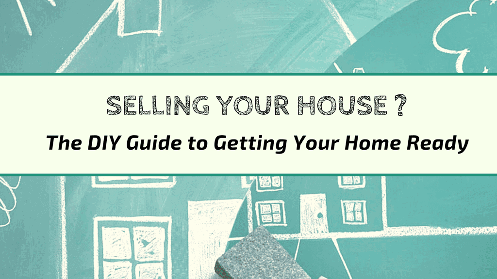 Selling Your House? The DIY Guide to Getting Your Home Ready