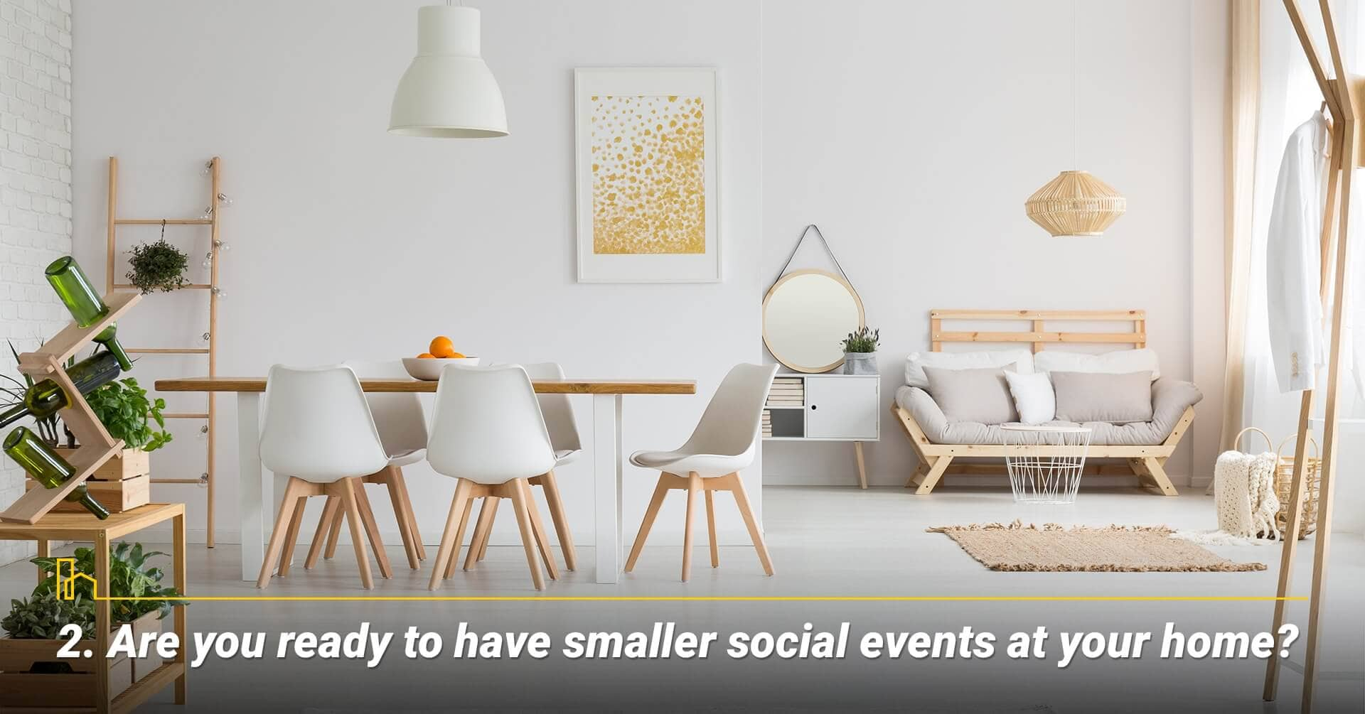 Are you ready to have smaller social events at your home?