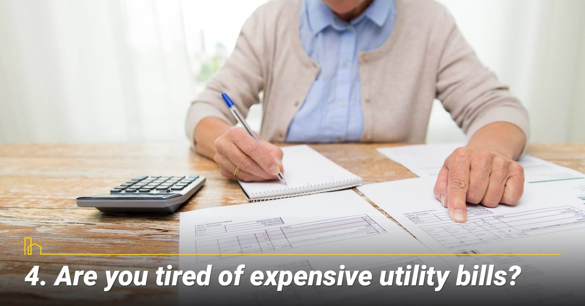 Are you tired of expensive utility bills?