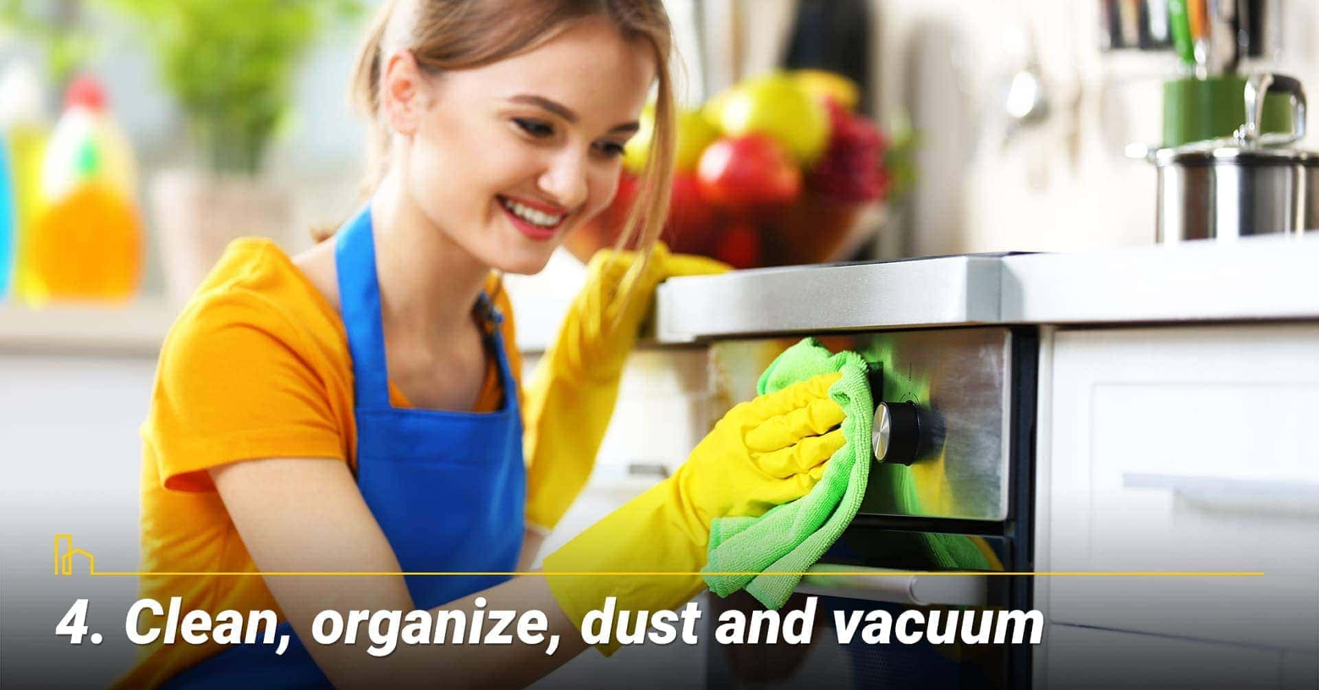Clean, organize, dust and vacuum