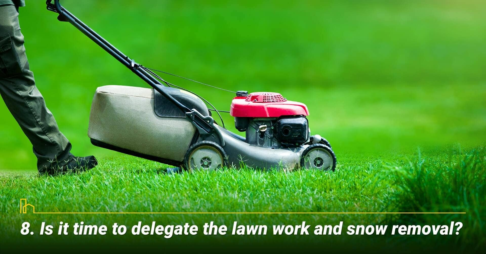 Is it time to delegate the lawn work and snow removal?
