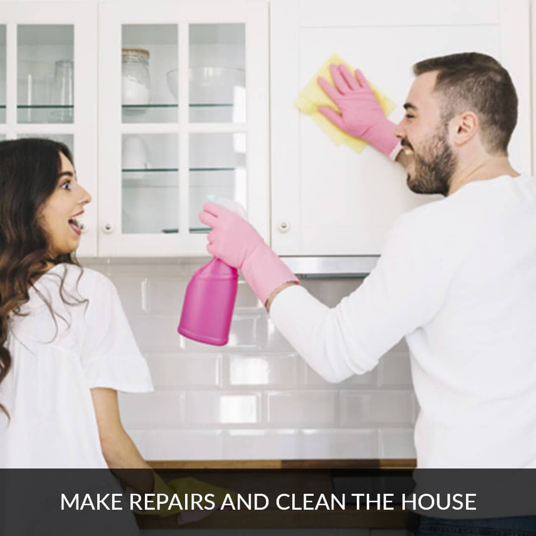 Make repairs and clean the house