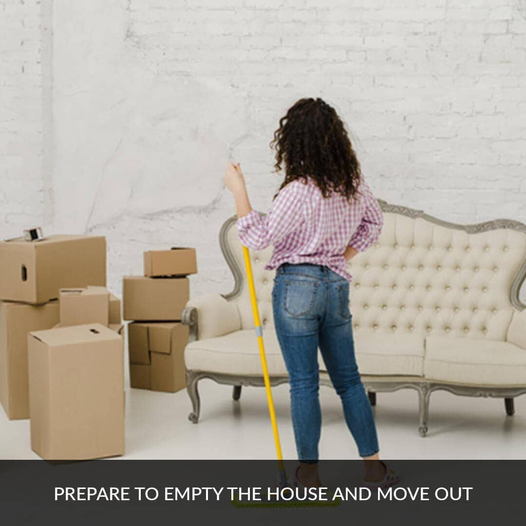 Prepare to empty the house and move out