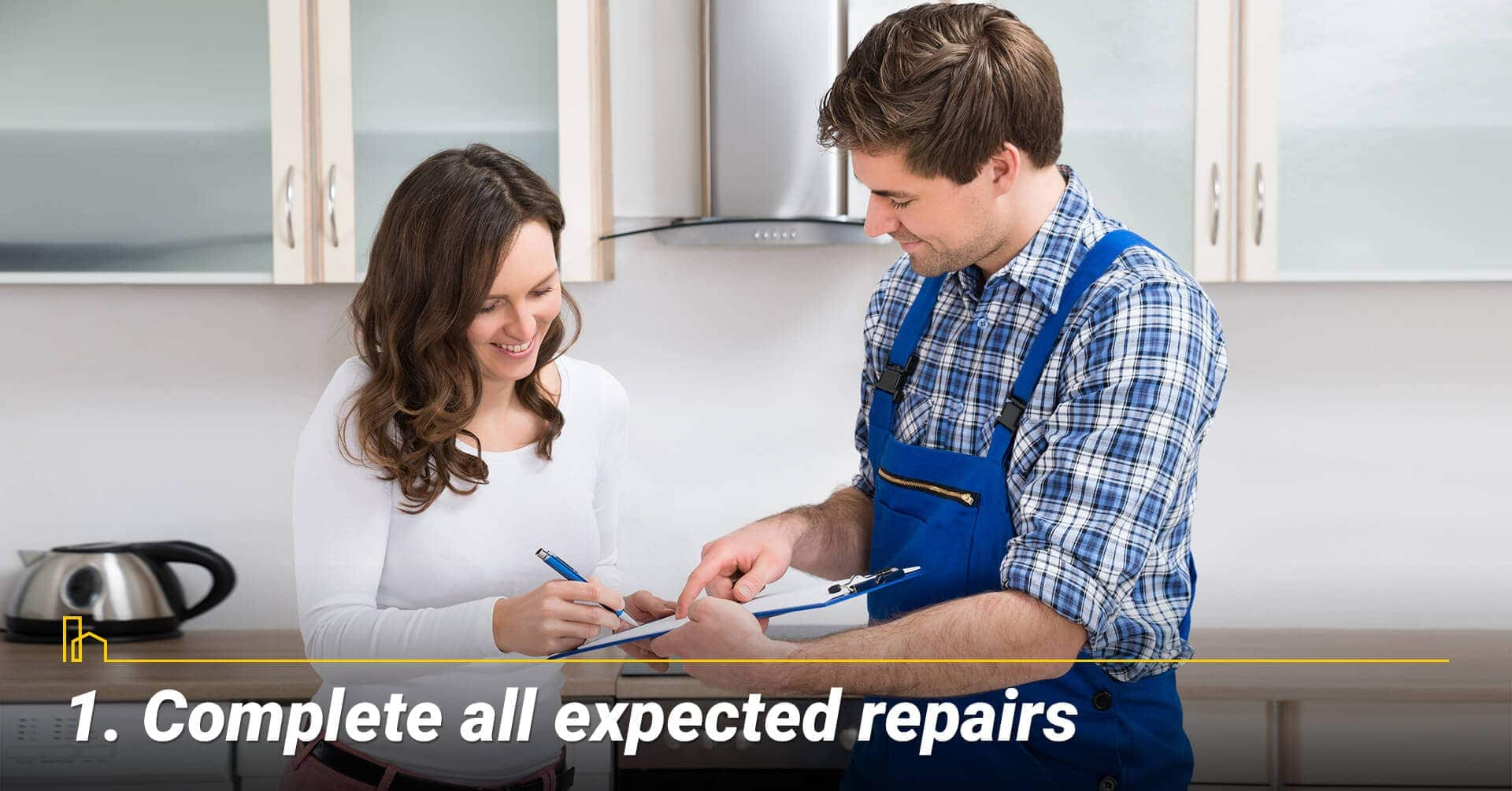 Complete all expected repairs