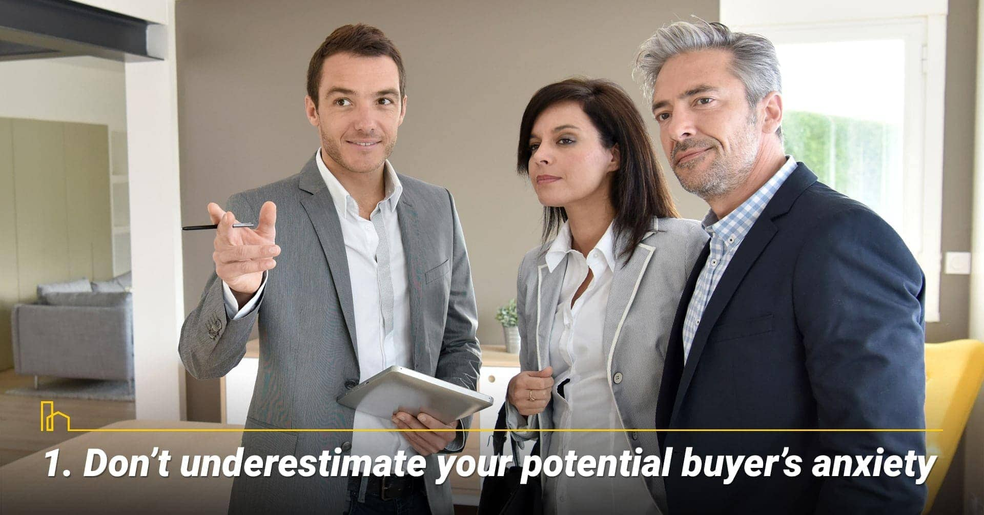 Don't underestimate your potential buyer's anxiety