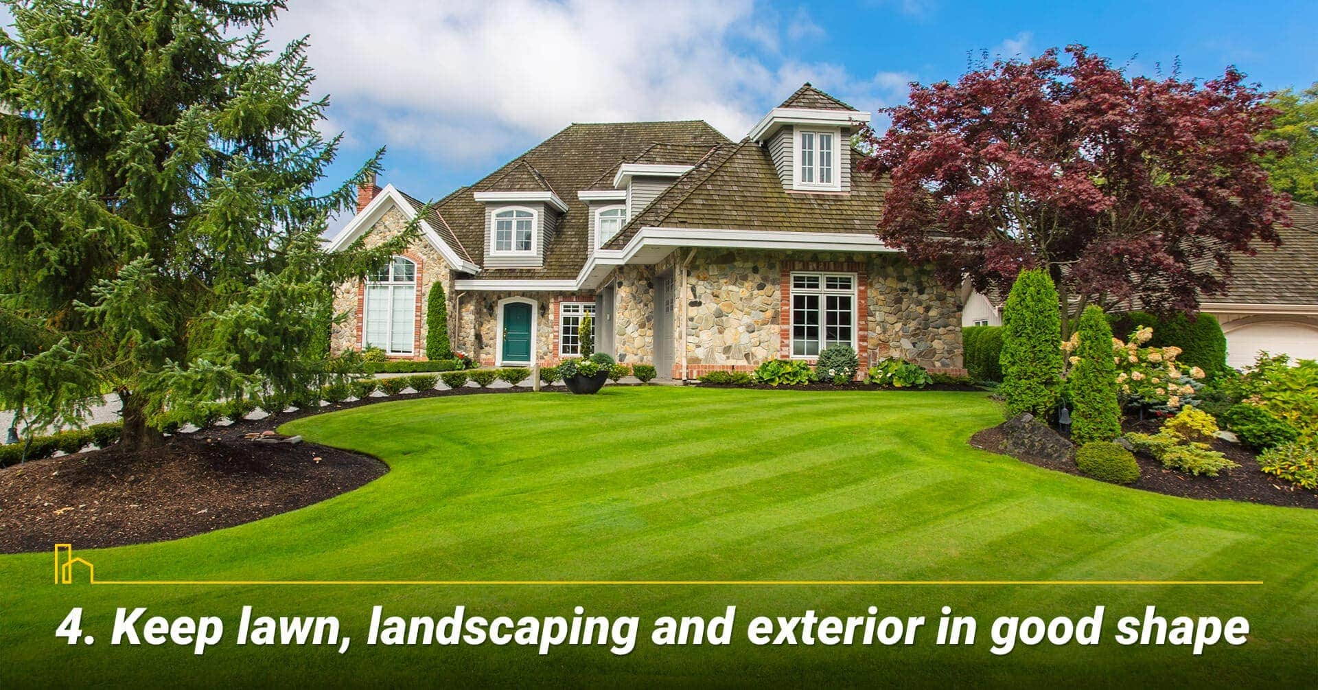 Keep lawn, landscaping and exterior in good shape
