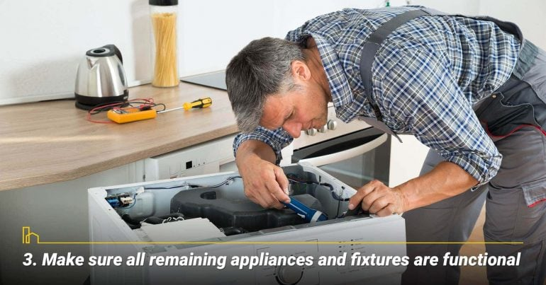 Make sure all remaining appliances and fixtures are functional