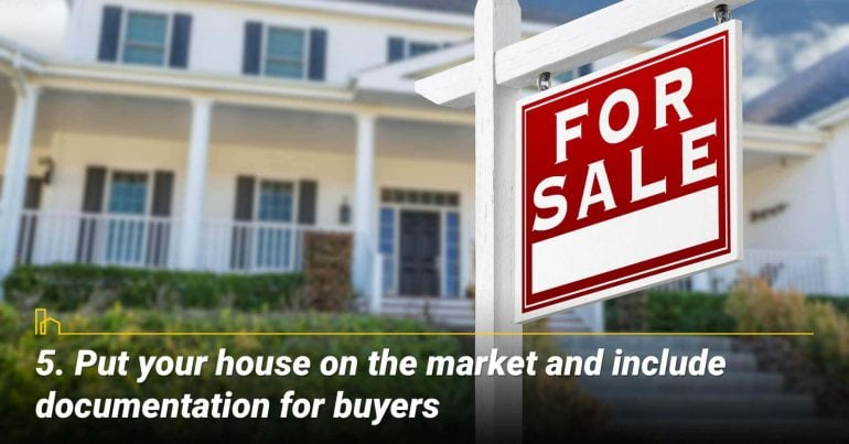 Put your house on the market and include documentation for buyers