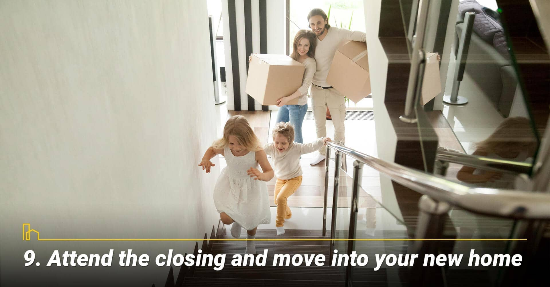 Attend the closing and move into your new home