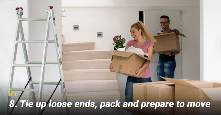Tie up loose ends, pack and prepare to move, be ready to move in