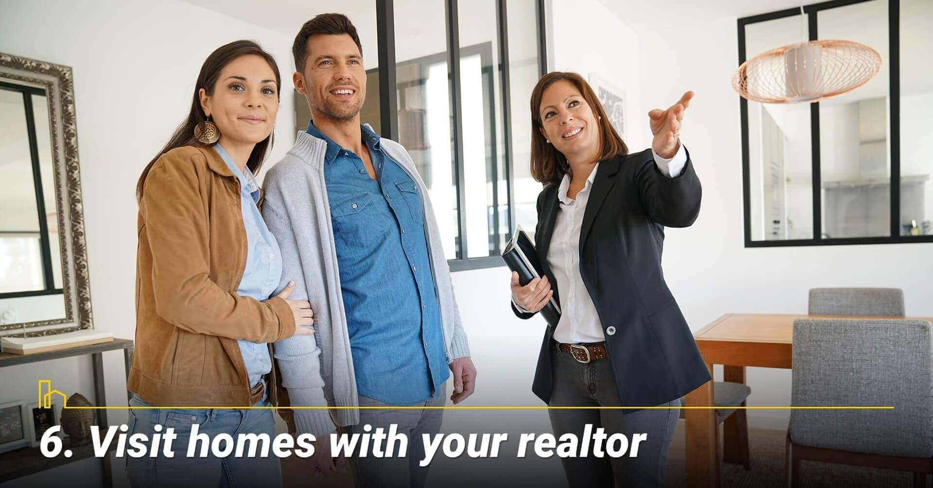 Visit homes with your realtor