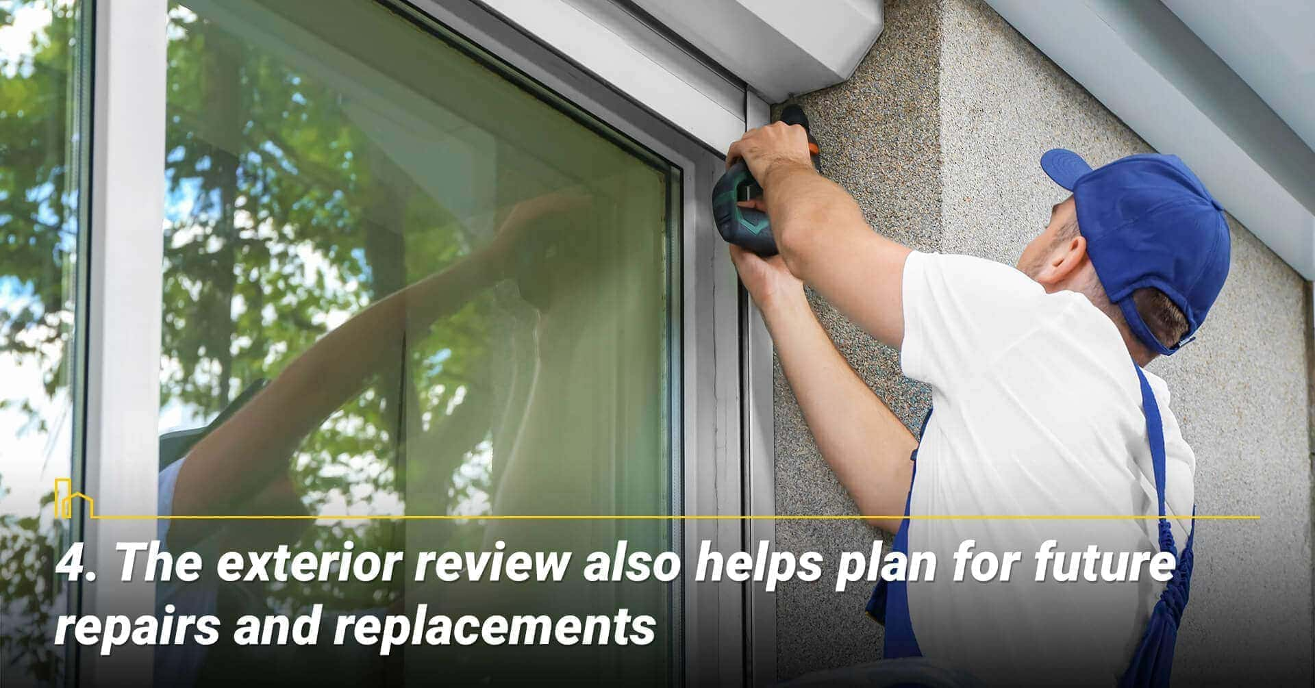 The exterior review also helps plan for future repairs and replacements