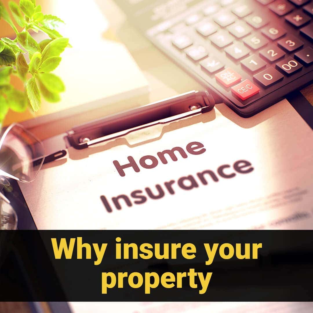Why insure your property ?