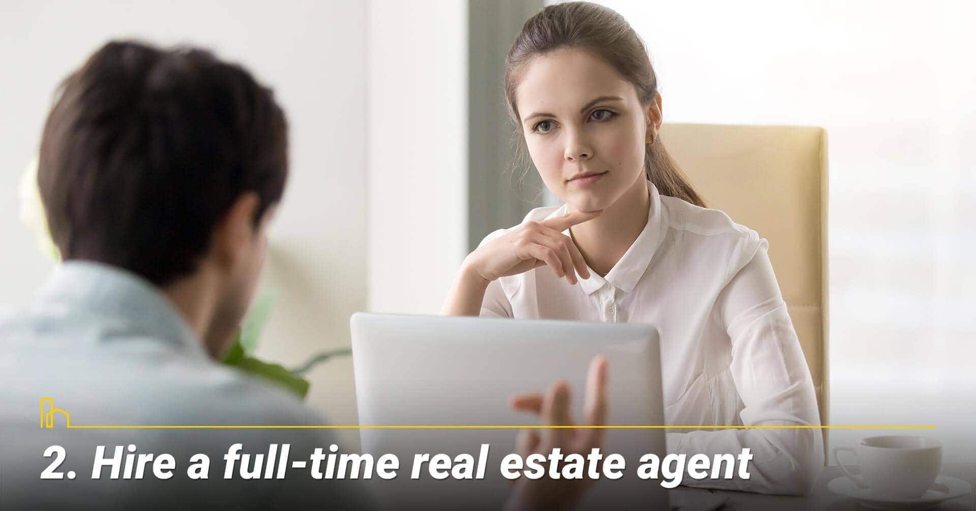 Hire a full-time real estate agent