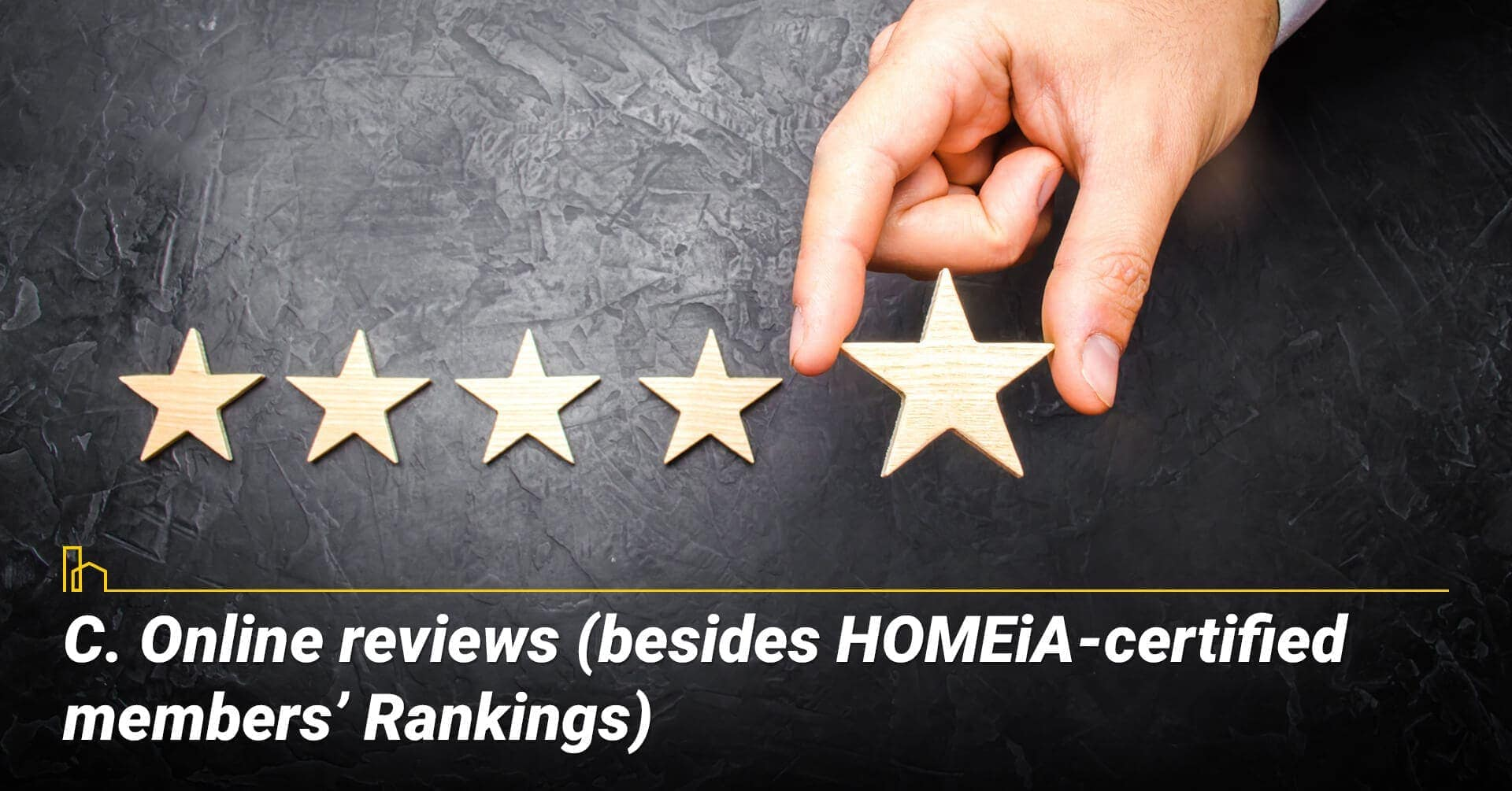 Online reviews (besides HOMEiA-certified members' Rankings)
