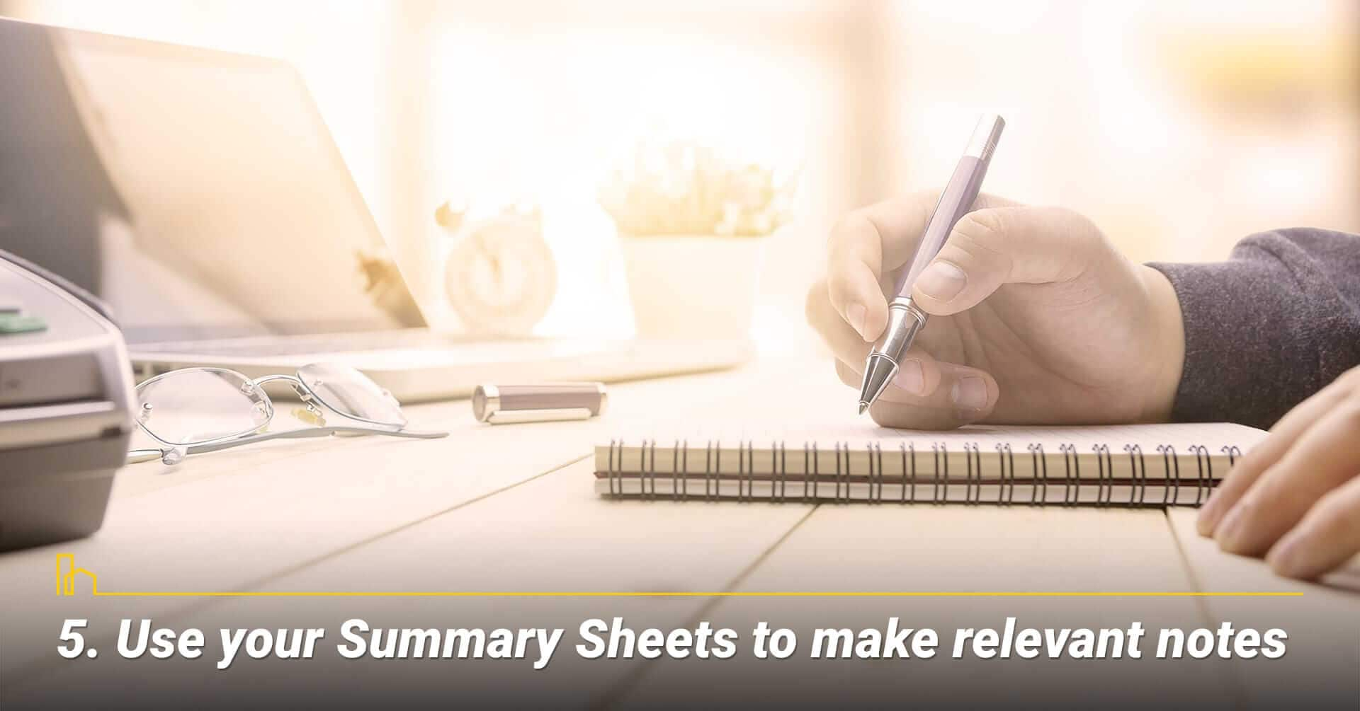 Use your Summary Sheets to make relevant notes