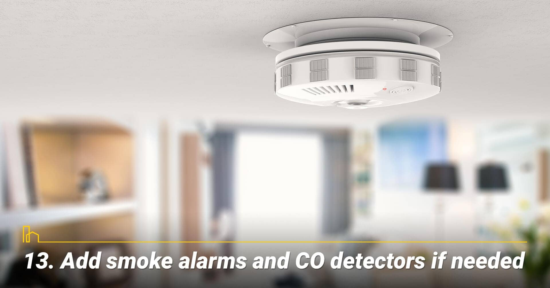 Add smoke alarms and CO detectors if needed, replace old smoke alarms and CO detectors