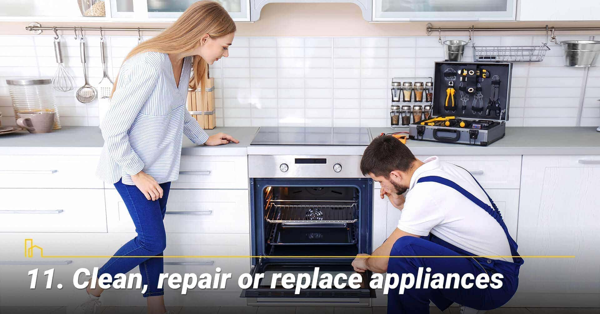 Clean, repair or replace appliances, keep appliances working properly