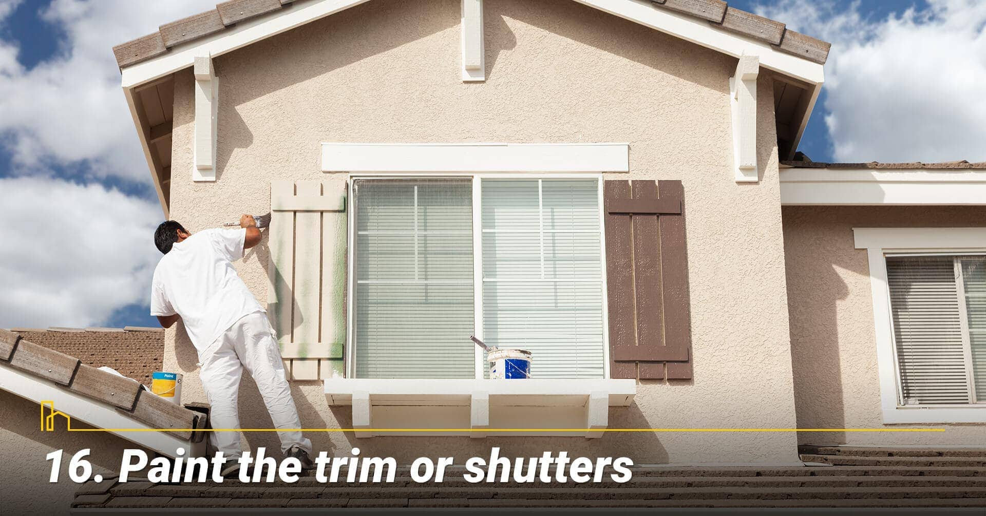 Paint the trim or shutters, maintenance the exterior of the house