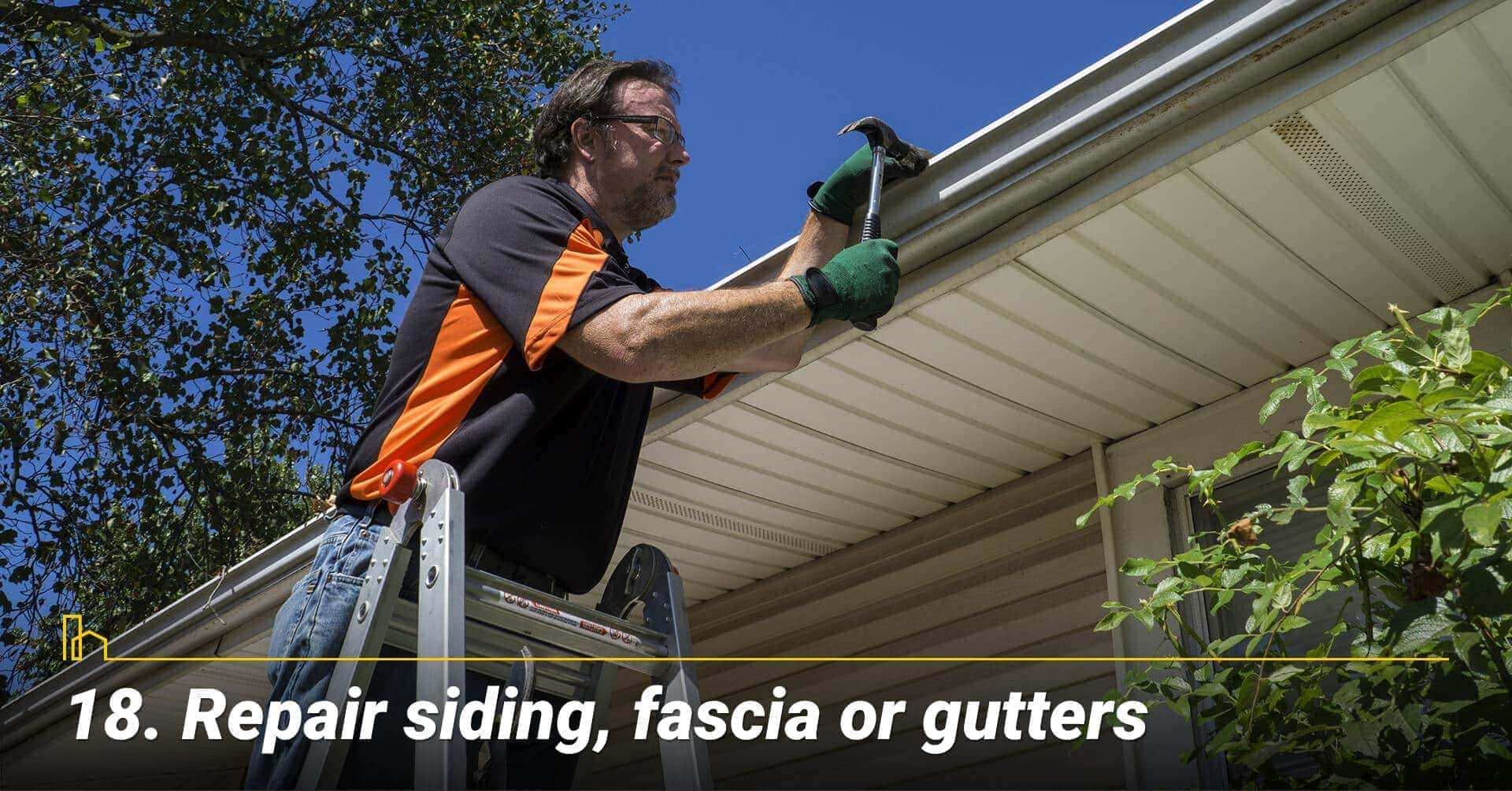 Repair siding, fascia or gutters; maintain the exterior of the house