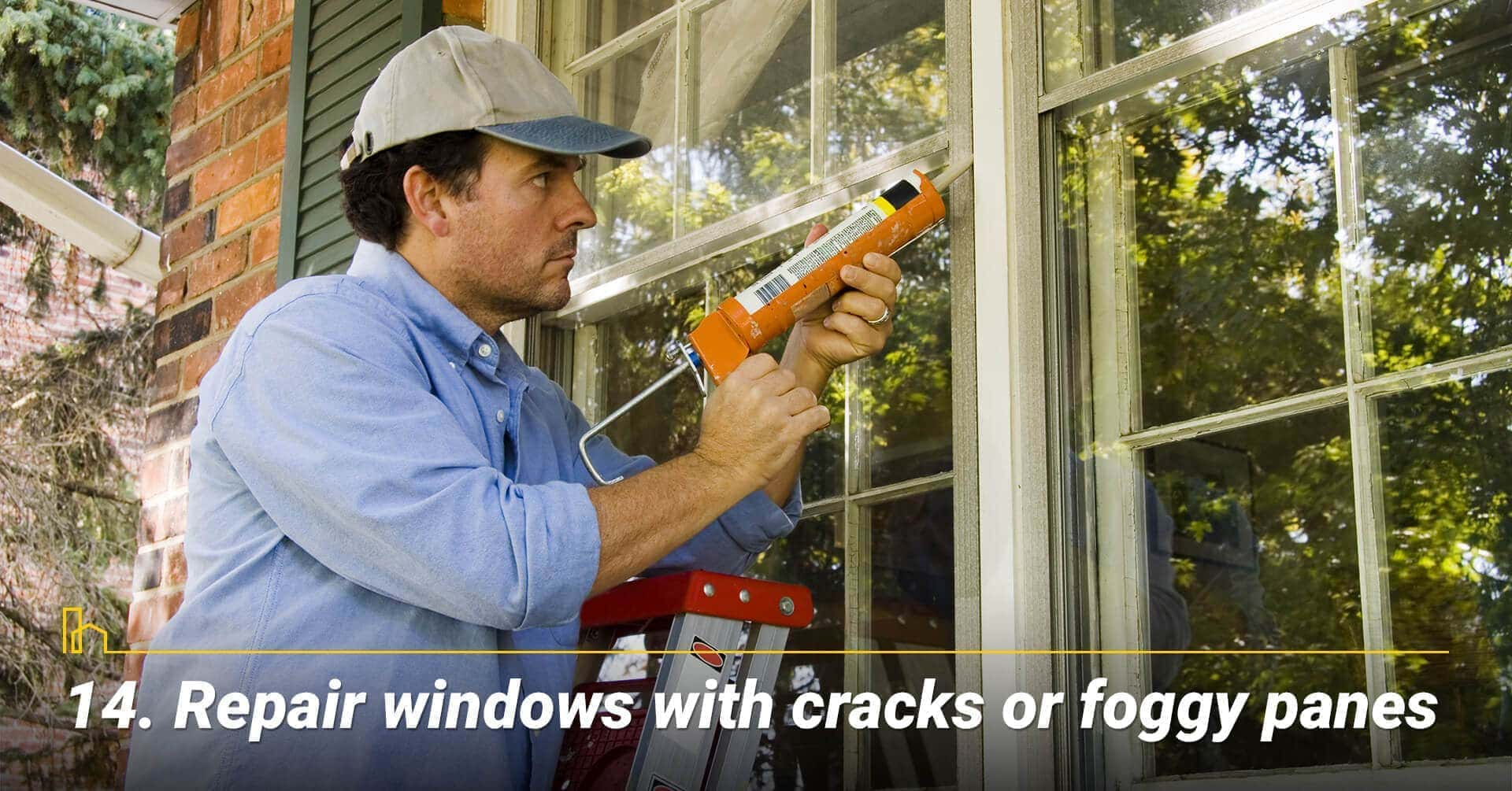 Repair windows with cracks or foggy panes, maintain windows