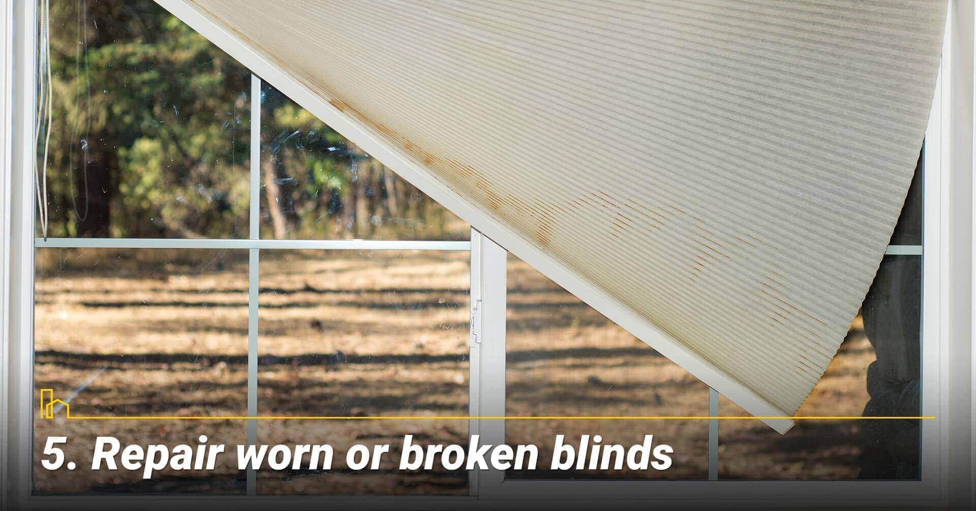 Repair worn or broken blinds, fix broken items around the house