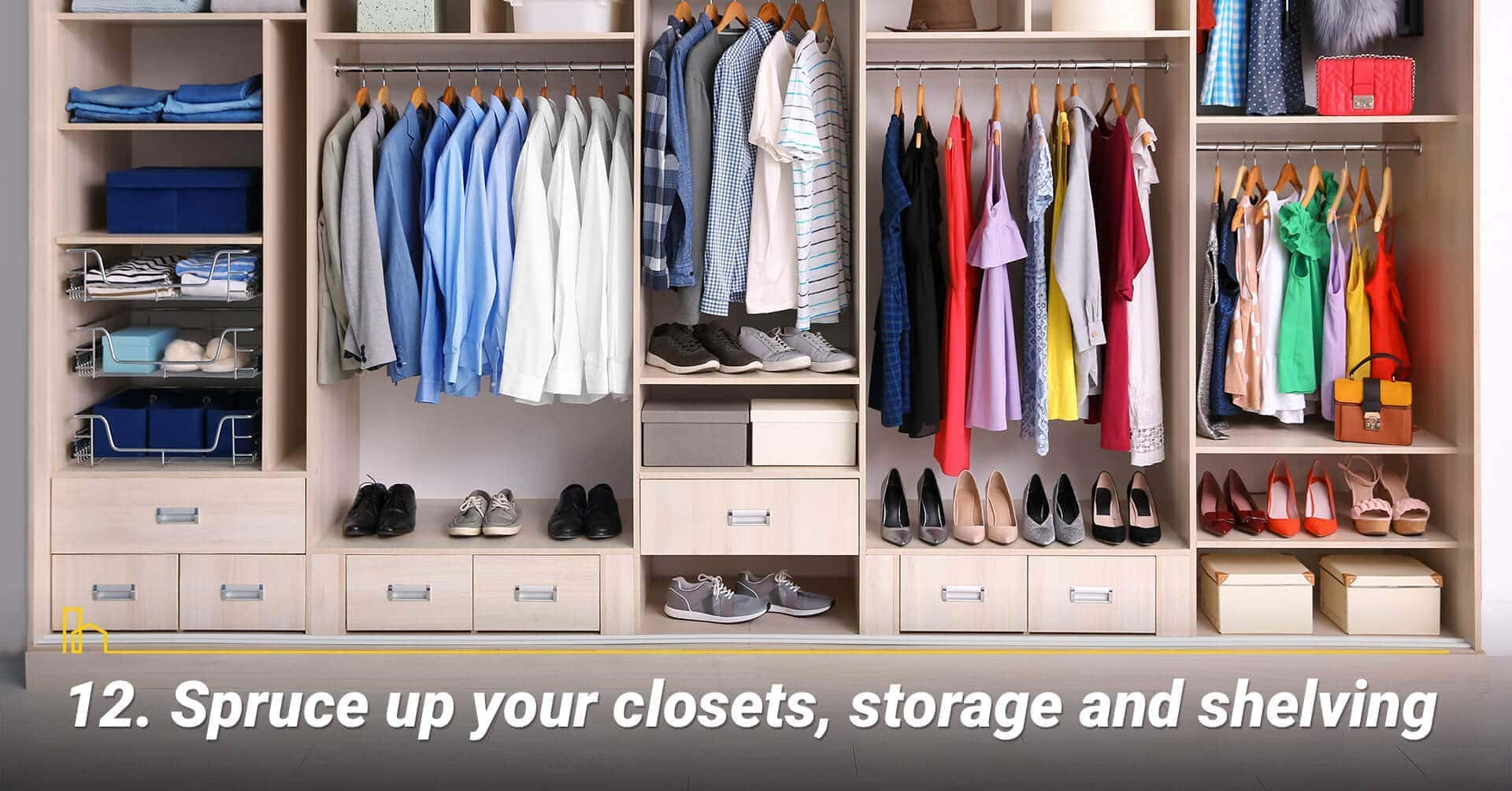 Spruce up your closets, storage and shelving, organize the closets