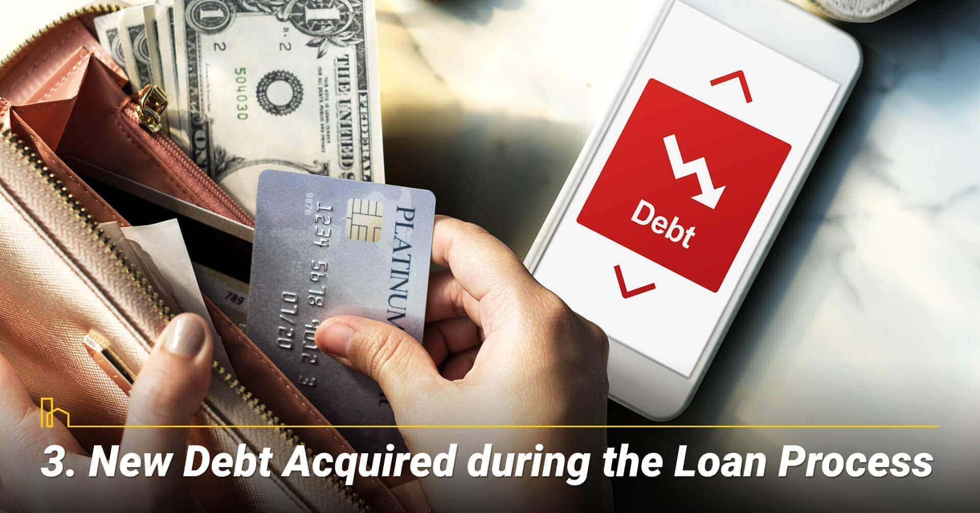 New Debt Acquired during the Loan Process, getting additional debt during the loan process