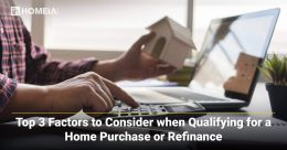 Top 3 Factors to Consider when Qualifying for a Home Purchase or Refinance
