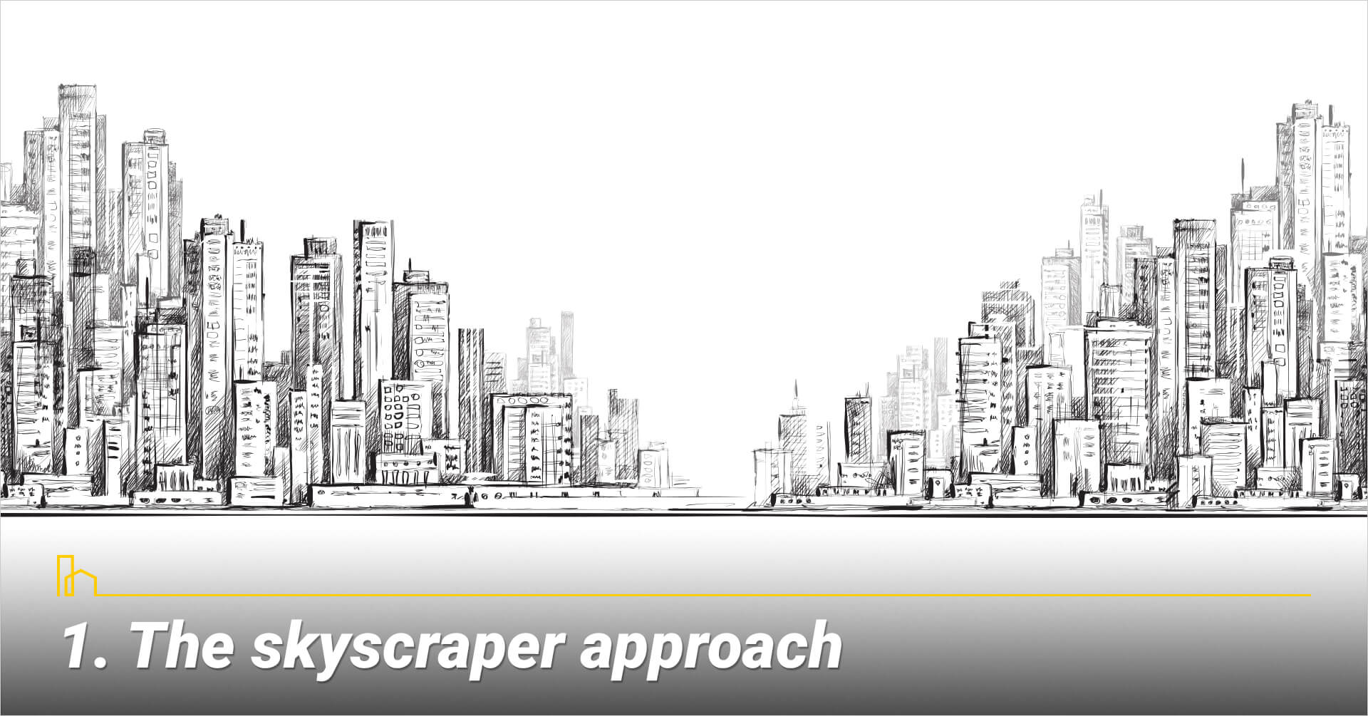 The skyscraper approach