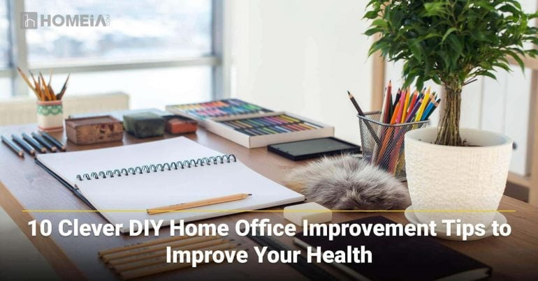 10 Clever DIY Home Office Improvement Tips to Improve Your Health