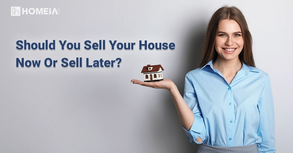 Should You Sell Your House Now or Sell Later?