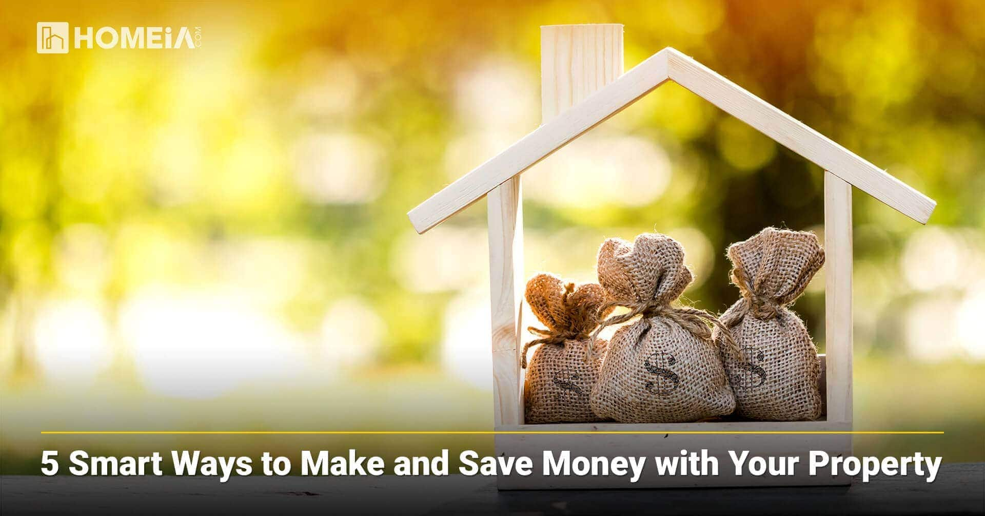 5 Smart Ways to Make and Save Money with Your Property