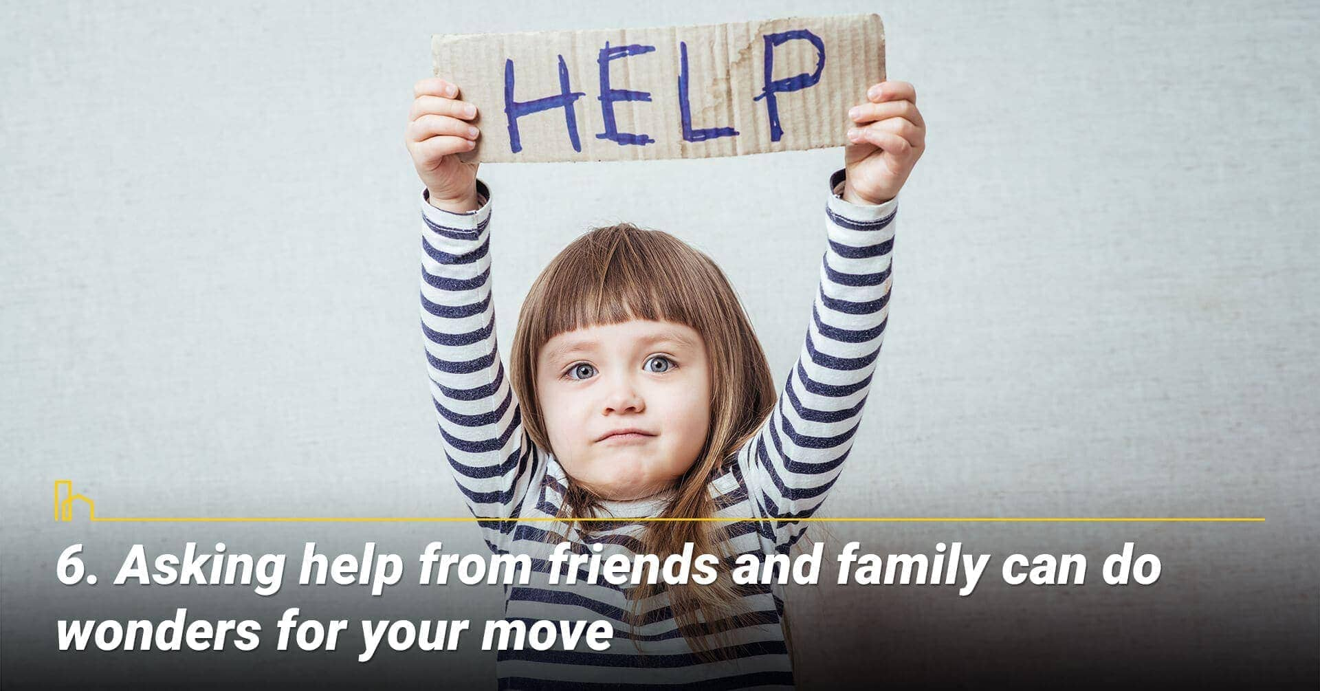 Asking help from friends and family can do wonders for your move