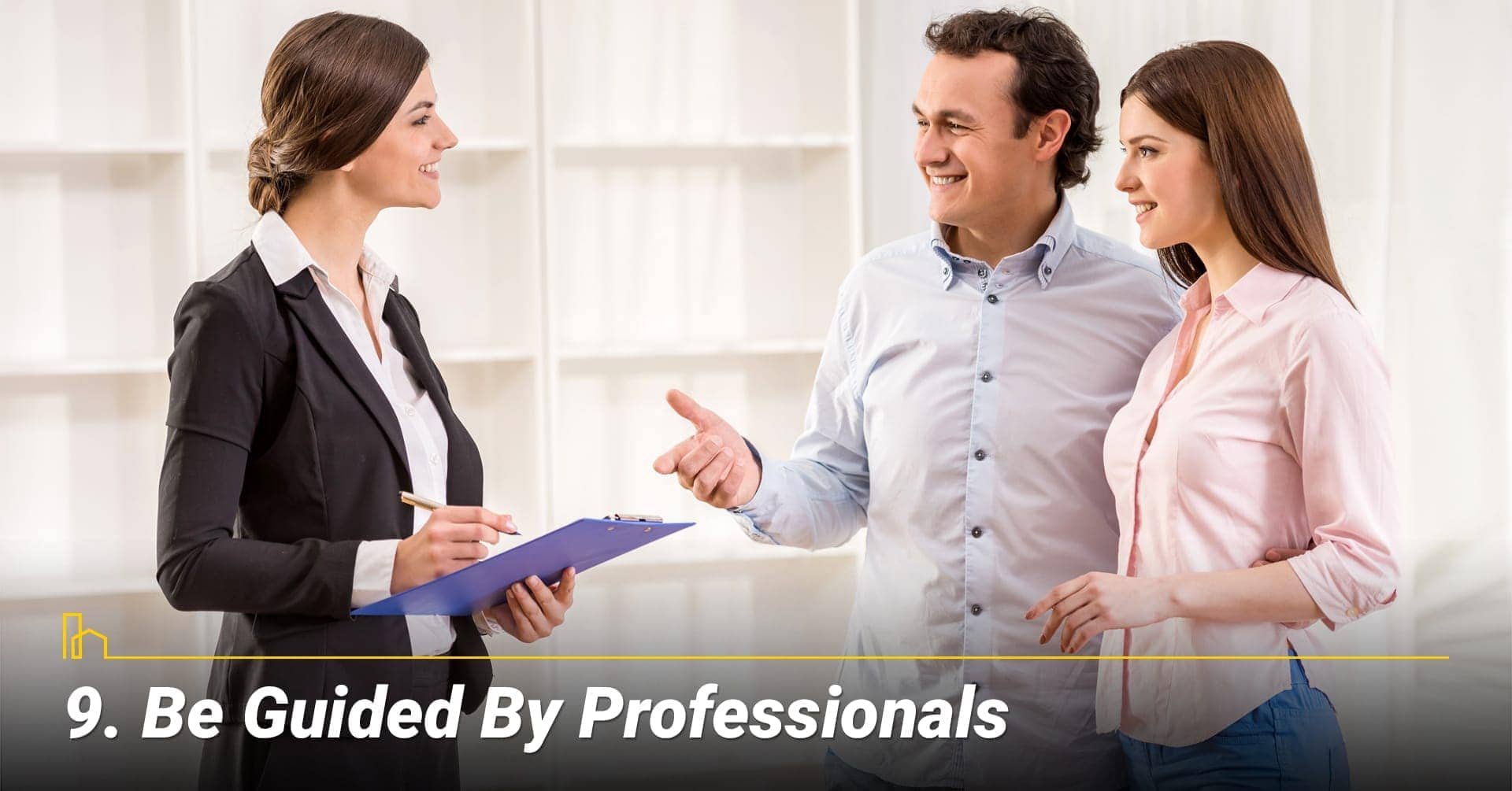 Be Guided by Professionals, get advice from professionals