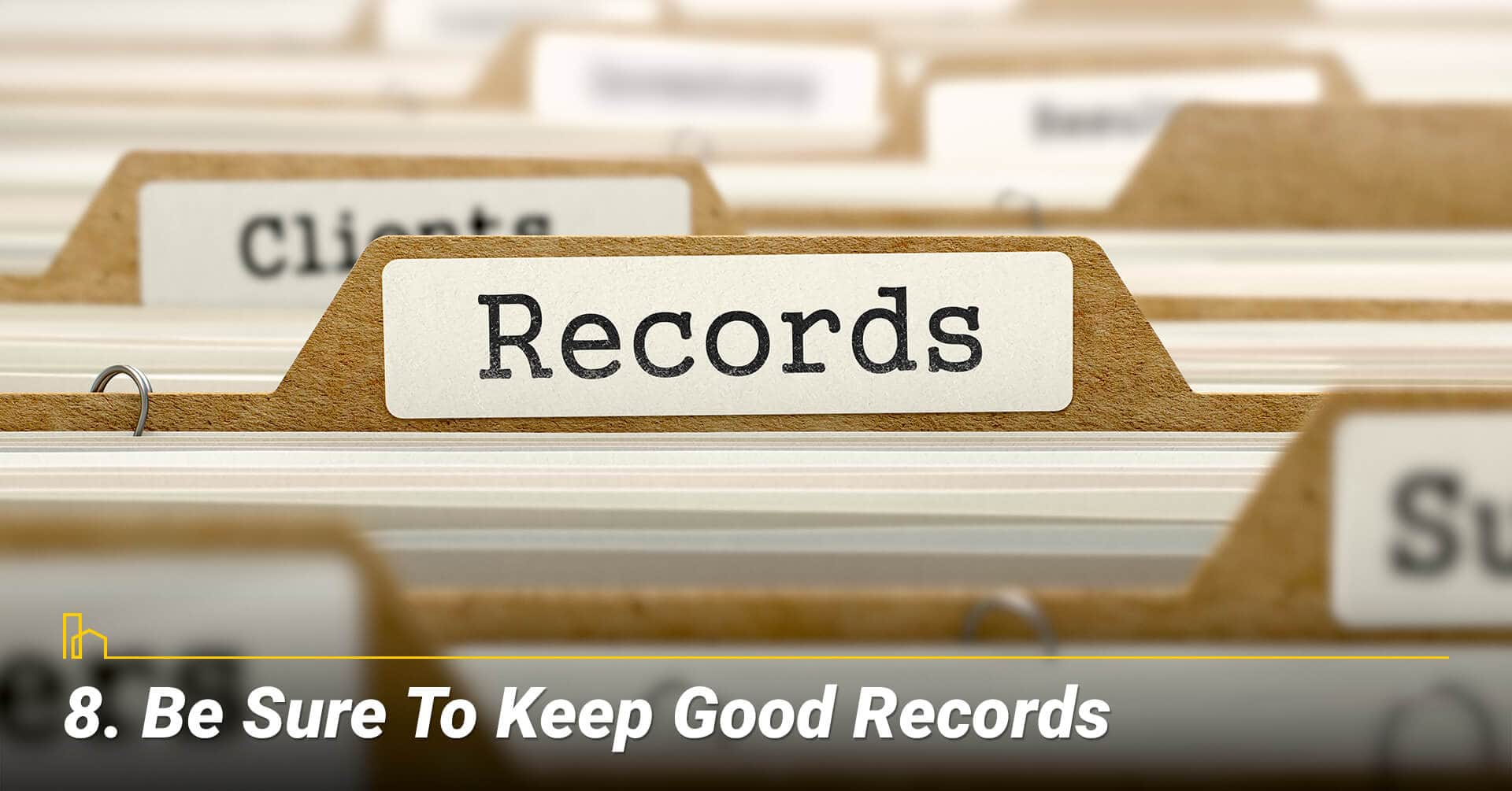 Be Sure To Keep Good Records, keep all related documents
