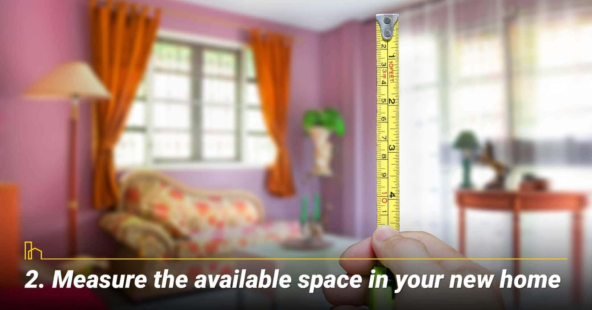 Measure the available space in your new home