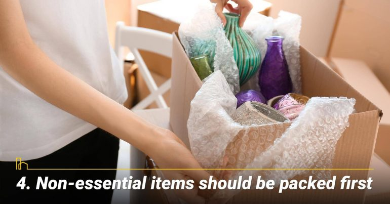 Non-essential items should be packed first