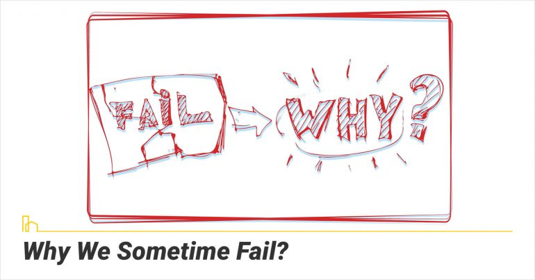 Why We Sometime Fail?