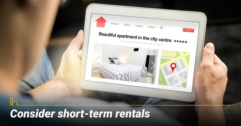 Consider short-term rentals, renting out your home